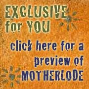 Exclusive for newsletter subscribers! Click for a preview of MOTHERLODE