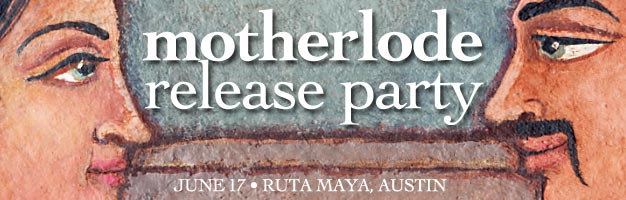 Motherlode Release Party - June 17, Ruta Maya, Austin